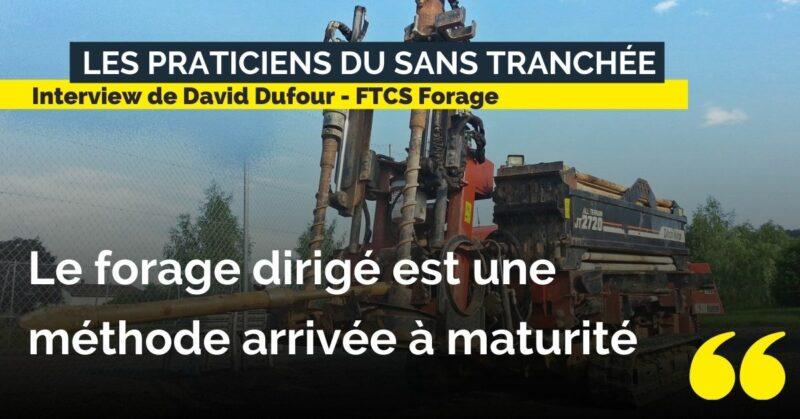 Interview David Dufour FTCS Forage - témoignage technique sans tranchée - Forade Dirigé