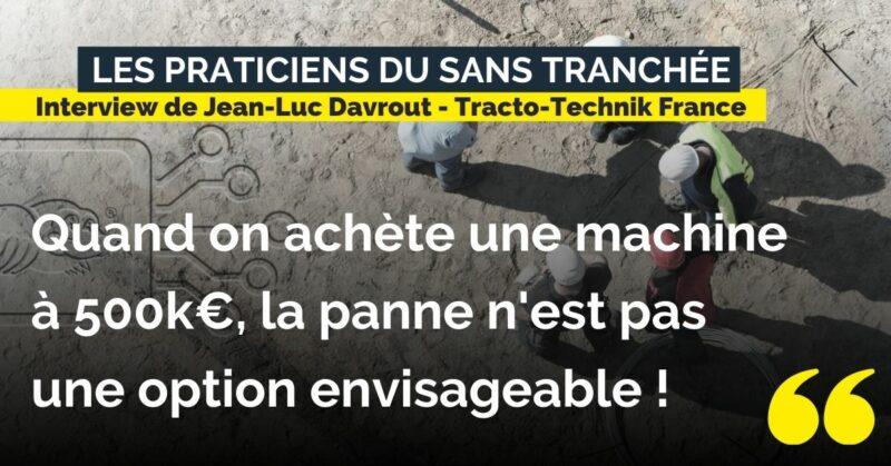 Interview Jean-Luc Davrout Trackto technik - témoignage technique sans tranchée - Achat matériels